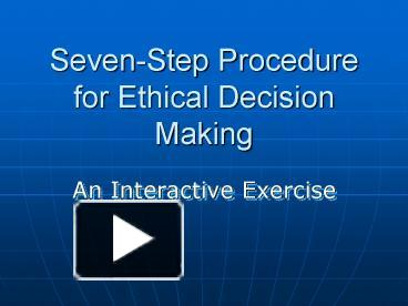 PPT – Seven-Step Procedure for Ethical Decision Making