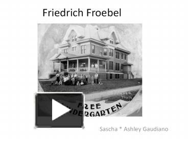 a group project on educating the class on friedrich froebel and his contributions