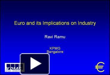 PPT – Euro and its Implications on Industry Ravi Ramu KPMG Bangalore