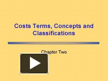 cost terms concepts and classifications Badm642 cost terms, concepts, and classifications merchandisers buy finished goods sell finished goods manufacturers buy raw materials.