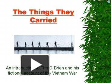 tim obrien incorporated the vietnam war in the things they carried Tim o'brien is both the narrator and protagonist of the things they carried the work recounts his personal experience in the vietnam war and allows him to comment on the war.
