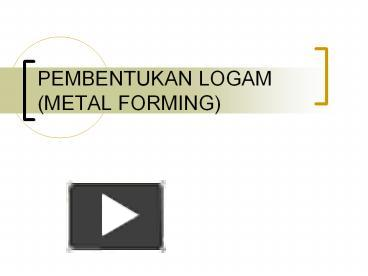Ppt pembentukan logam metal forming powerpoint presentation ppt pembentukan logam metal forming powerpoint presentation free to view id 50669a ownmn ccuart Images