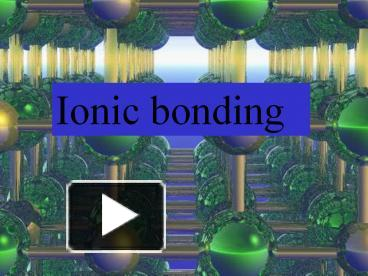 PPT – Ionic bonding PowerPoint presentation | free to