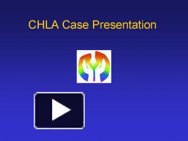 PPT – CHLA Case Presentation PowerPoint presentation | free to