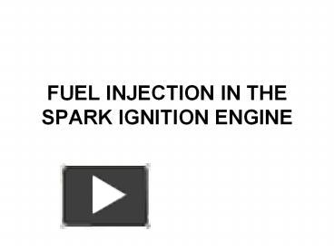 PPT – FUEL INJECTION IN THE SPARK IGNITION ENGINE PowerPoint