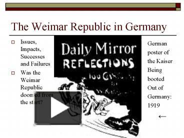 the weimar republic was failed from The weimar republic failed 85 years ago tuesday but not everyone abandoned the republican traditions it represented.