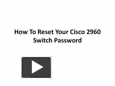 PPT – How To Reset Your Cisco 2960 Switch Password