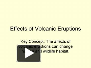 an overview of volcanoes and the effects of eruptions to human lives and societies The effects and causes of volcanic activity - volcanoes are formed volcanoes have taken the lives of over 250,000 people in overview of the suspicious.