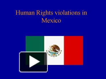 human rights violations in mexico This is a brief overview of civil rights laws in new mexico civil rights laws in new mexico mexico human rights commission a civil rights violation.