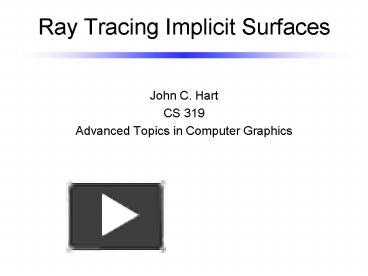 PPT – Ray Tracing Implicit Surfaces PowerPoint presentation