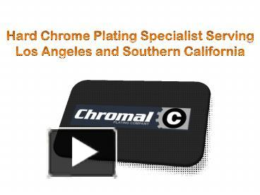 PPT – Hard Chrome Plating Specialist Serving Los Angeles and