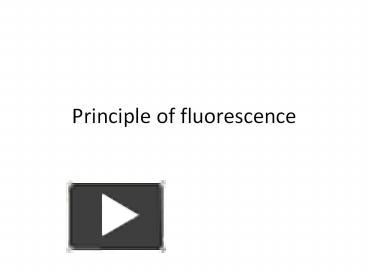 Ppt principle of fluorescence powerpoint presentation free to ppt principle of fluorescence powerpoint presentation free to download id 6fa1eb ztc5n ccuart Choice Image