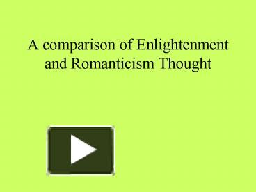 a comparison of romanticism and the enlightenment era What is the difference between neoclassicism and romanticism - neoclassicism gave importance to by the industrial revolution and the enlightenment.