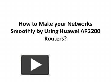 PPT – How to Make your Networks Smoothly by Using Huawei
