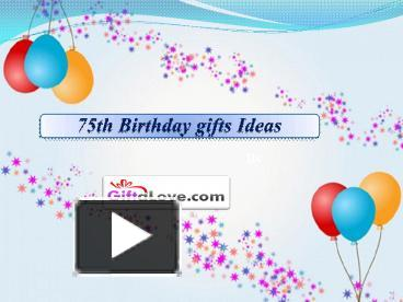 4b90a9bd538 PPT – 75th Birthday gifts Ideas PowerPoint presentation | free to ...