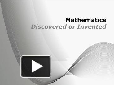 mathematics invented or discovered How can the answer be improved.