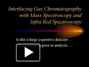 PPT – Interfacing Gas Chromatography with Mass Spectroscopy