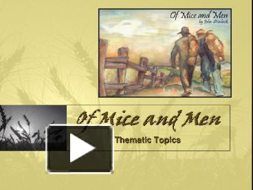 of mice and men themes judgement What are the major themes in of mice and men for lit class english literature 1/14/2013 | lucy from altus, ar subscribe comment 5 answers by expert tutors.