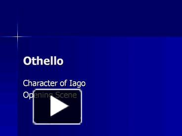 chareteristics of iago An analysis of the title character in othello: how other characters view him because of his race, his integrity, and his relationship with iago.
