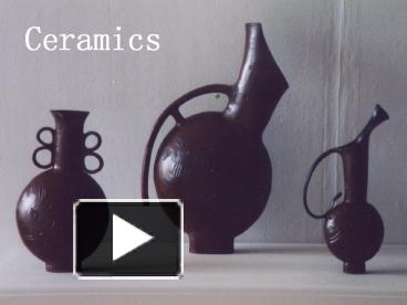 PPT – Ceramics PowerPoint presentation | free to view - id