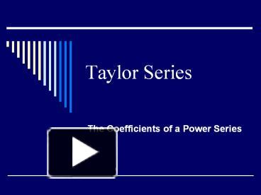 PPT – Taylor Series PowerPoint presentation   free to