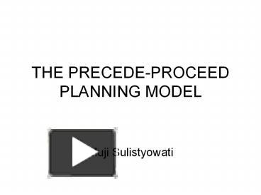 PPT – THE PRECEDE-PROCEED PLANNING MODEL PowerPoint presentation ...