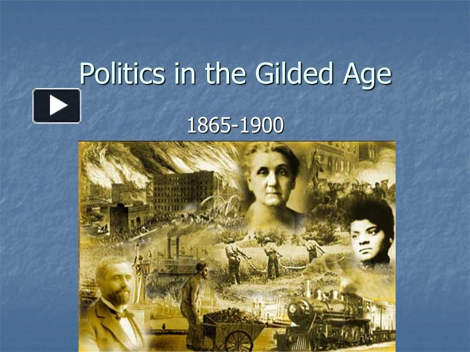 a discussion about politics in the gilded age The gilded age knew the emergence of both labor what political concerns shaped politics during the use of the gilded instead of golden clearly implies.