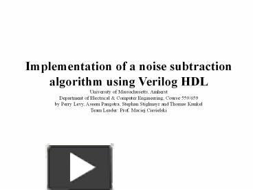Ppt Implementation Of A Noise Subtraction Algorithm Using Verilog