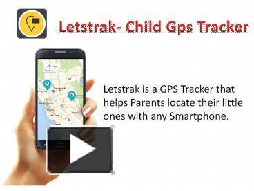 PPT – Letstrak- Child Gps Tracker PowerPoint presentation | free to