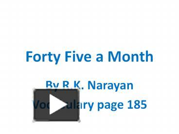 forty five a month Short story analysis test on forty-five a month by rk narayan 1 the point of view used in this story is: a first person b third person limited.