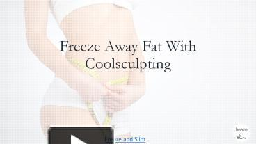 PPT – Freeze away fat by coolsculpting PowerPoint presentation