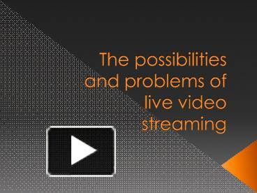PPT – The possibilities and problems of live video streaming