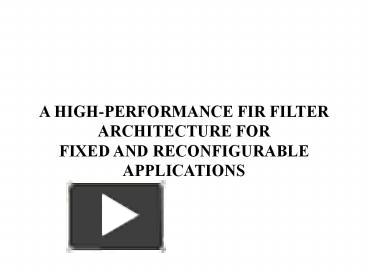 PPT – A HIGH-PERFORMANCE FIR FILTER ARCHITECTURE FOR FIXED