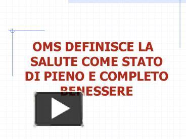 Ppt Oms Definisce La Salute Come Stato Di Pieno E Completo Benessere Powerpoint Presentation Free To View Id 8509c0 Ntzjz