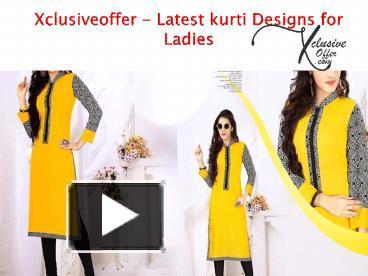 f01462436 PPT – Xclusiveoffer - Latest kurti Designs for Ladies 2017 PowerPoint  presentation