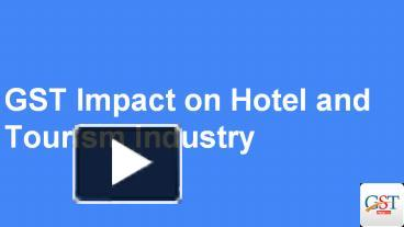 PPT – Impact of GST on Hotel and Tourism Industry PowerPoint