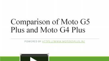 PPT – Moto G5 Plus vs Moto G4 PowerPoint presentation | free to