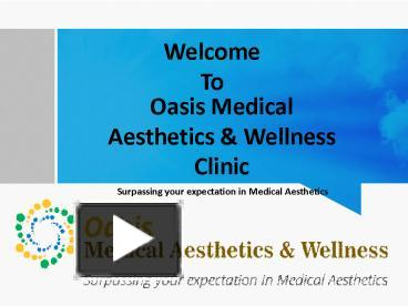 PPT – Oasis Medical Aesthetic & Wellness Clinic PowerPoint