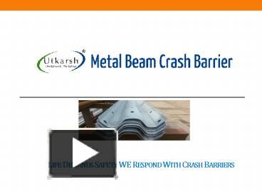 PPT – Utkarsh India - Metal Beam Crash Barrier Manufacturer