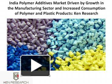 PPT – India Polymer Additives Market Driven by Growth in the