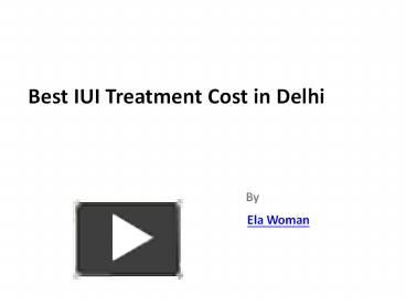 PPT – ELAWOMAN Best IUI Treatment Cost in Delhi PowerPoint