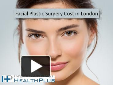 PPT – Facial Plastic Surgery Cost in London PowerPoint