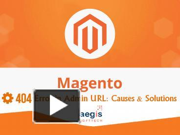 5 causes & solutions for Magento to handle 404 admin URL Error