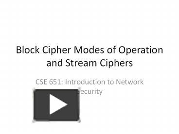 PPT – Block Cipher Modes of Operation and Stream Ciphers