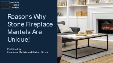 Reasons Why Stone Fireplace Mantels Are Unique!