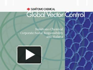 PPT – Sumitomo Chemical Corporate Social Responsibility and Malaria