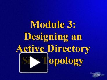 PPT – Module 3: Designing an Active Directory Site Topology