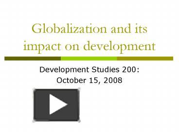 globalisation and the impact on developing Global trade and the impact of the current trade regime on developing countries globalization has resulted in a huge increment in world trade world trade stood at over $18 trillion in 2004, having grown at an average rate of 106 percent per anum between 1950 and 2000 developing country trade has also risen rapidly in absolute terms.