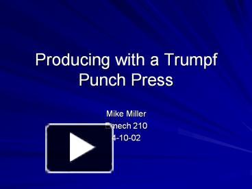 PPT – Producing with a Trumpf Punch Press PowerPoint