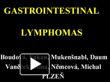 Ppt gastrointestinal lymphomas powerpoint presentation free to ppt gastrointestinal lymphomas powerpoint presentation free to download id fd6ee zdc1z toneelgroepblik Choice Image